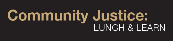 Community Justice: Lunch & Learn banner